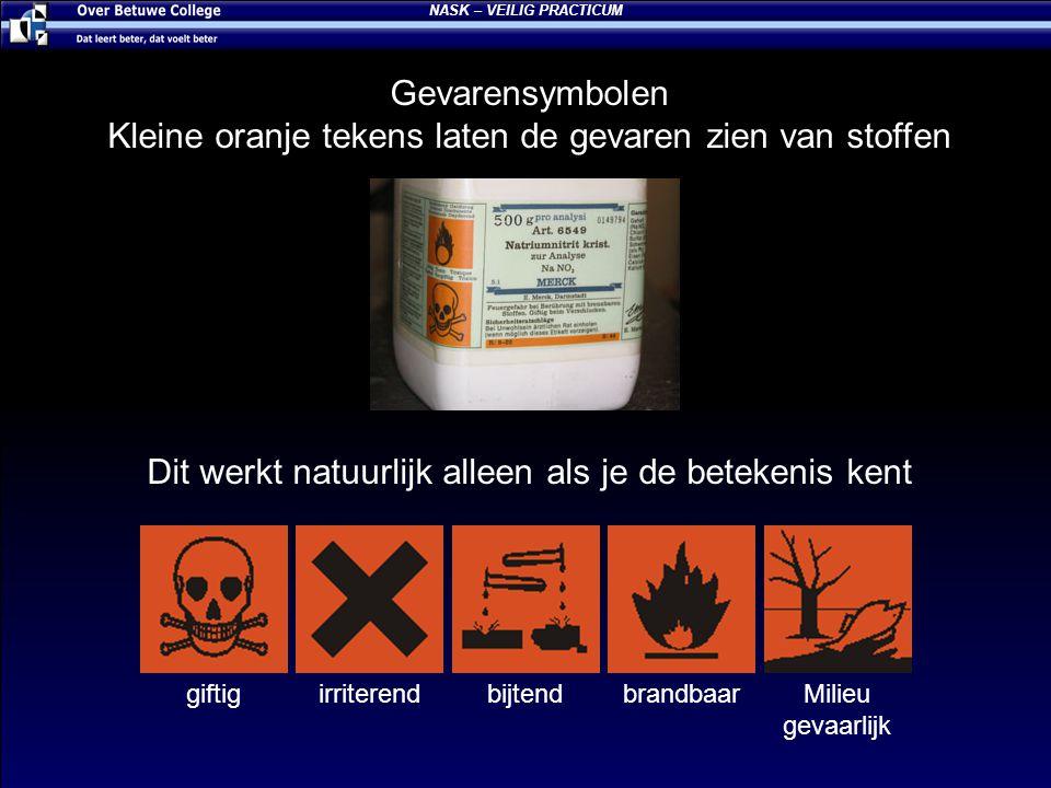 NASK – VEILIG PRACTICUM Gevarensymbolen Kleine oranje tekens laten de gevaren zien van stoffen Dit werkt natuurlijk alleen als je de betekenis kent gi