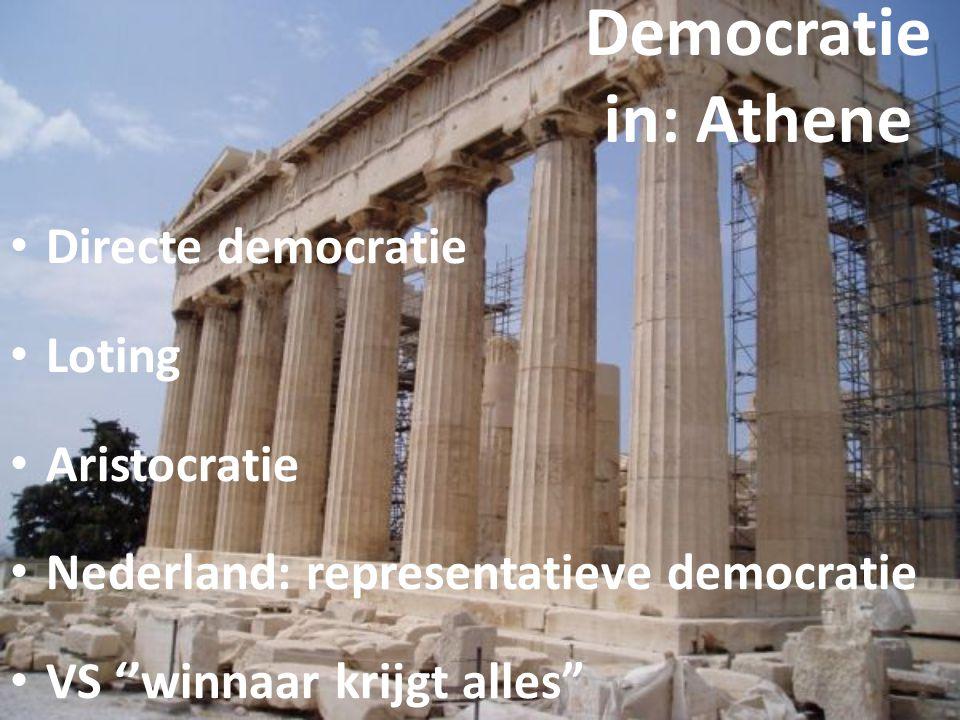 """Democratie in: Athene Directe democratie Loting Aristocratie Nederland: representatieve democratie VS ''winnaar krijgt alles"""""""