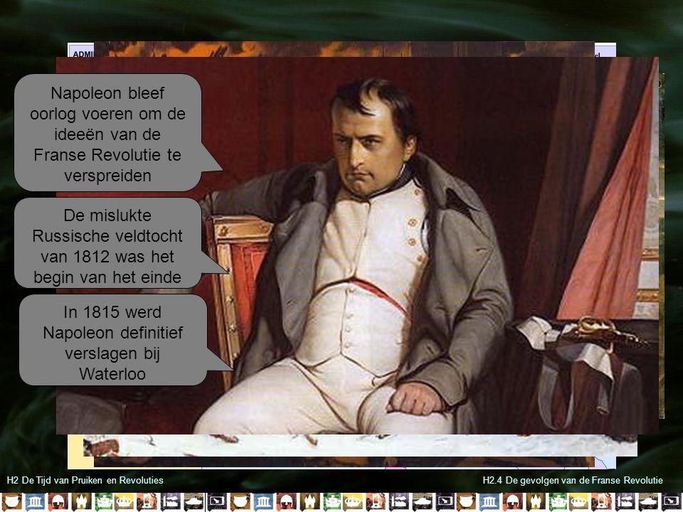 H2 De Tijd van Pruiken en RevolutiesH2.4 De gevolgen van de Franse Revolutie Hij werd verbannen naar het verafgelegen St.