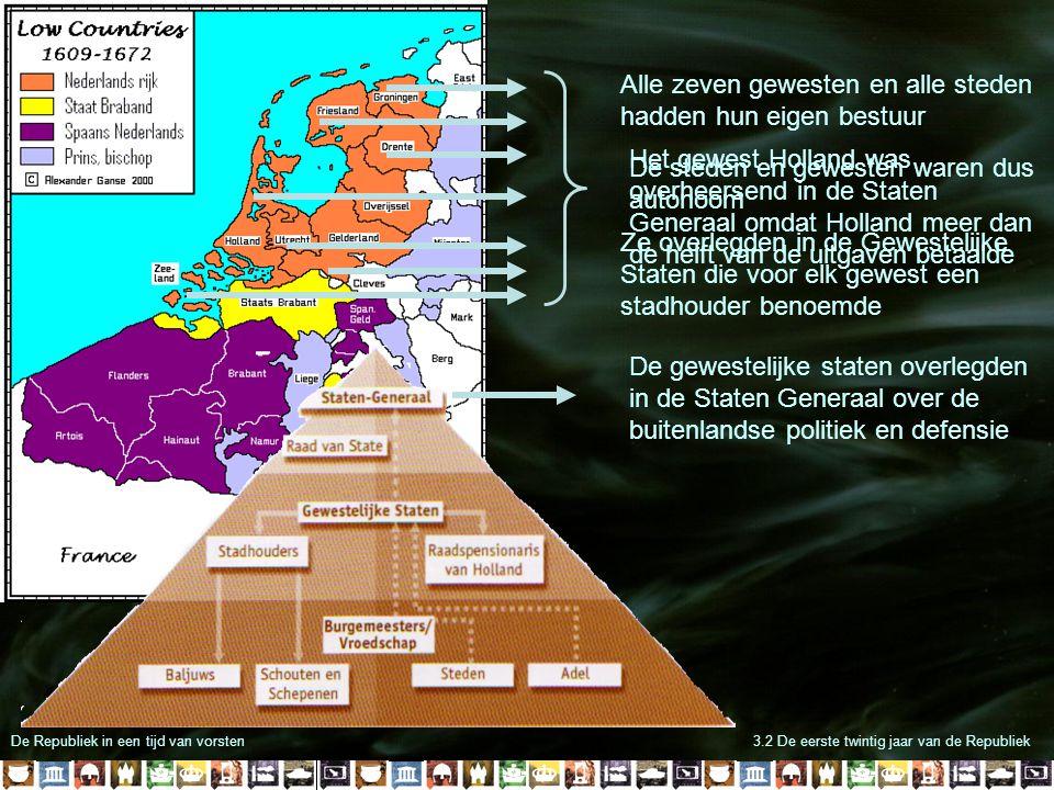 De Republiek in een tijd van vorsten3.2 De eerste twintig jaar van de Republiek Alle zeven gewesten en alle steden hadden hun eigen bestuur Ze overleg