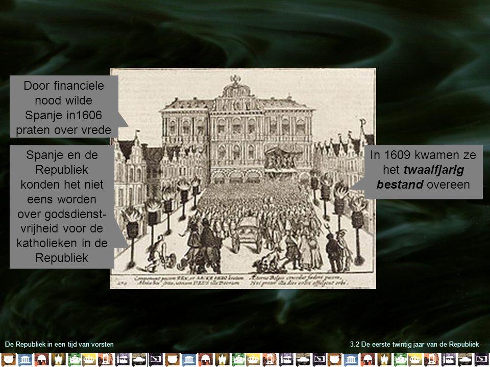 De Republiek in een tijd van vorsten3.2 De eerste twintig jaar van de Republiek Door financiele nood wilde Spanje in1606 praten over vrede Spanje en d