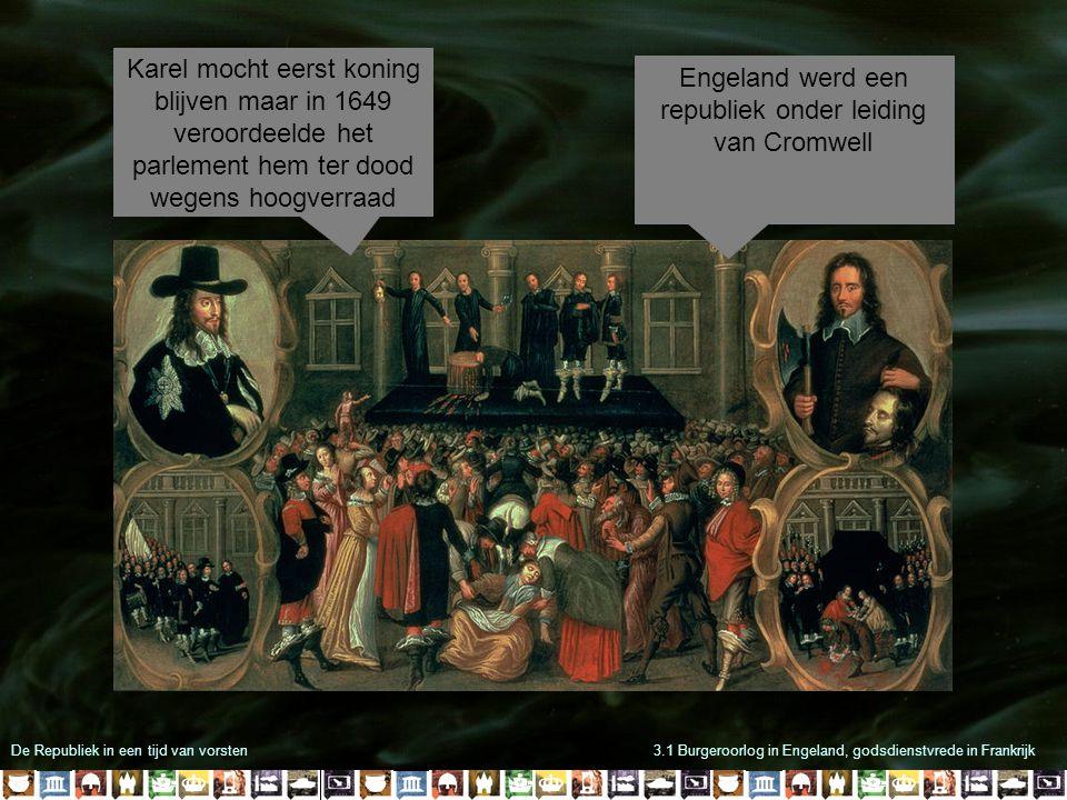 De Republiek in een tijd van vorsten3.1 Burgeroorlog in Engeland, godsdienstvrede in Frankrijk Karel mocht eerst koning blijven maar in 1649 veroordee