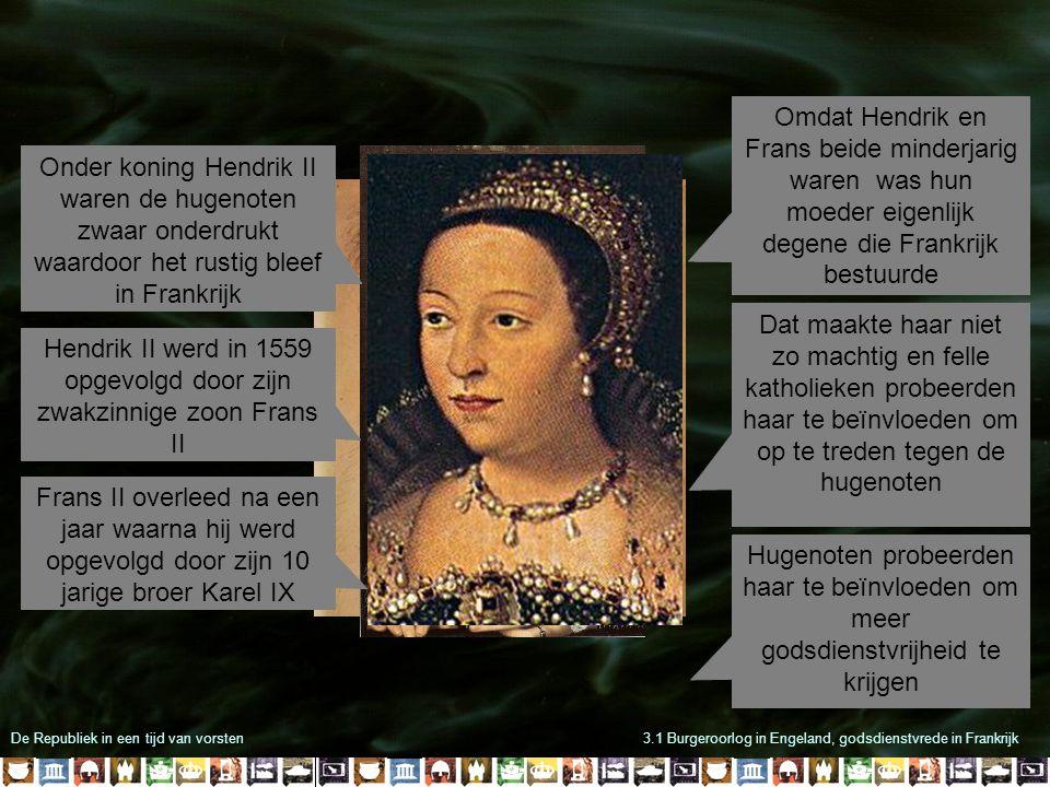 De Republiek in een tijd van vorsten3.1 Burgeroorlog in Engeland, godsdienstvrede in Frankrijk Onder koning Hendrik II waren de hugenoten zwaar onderd