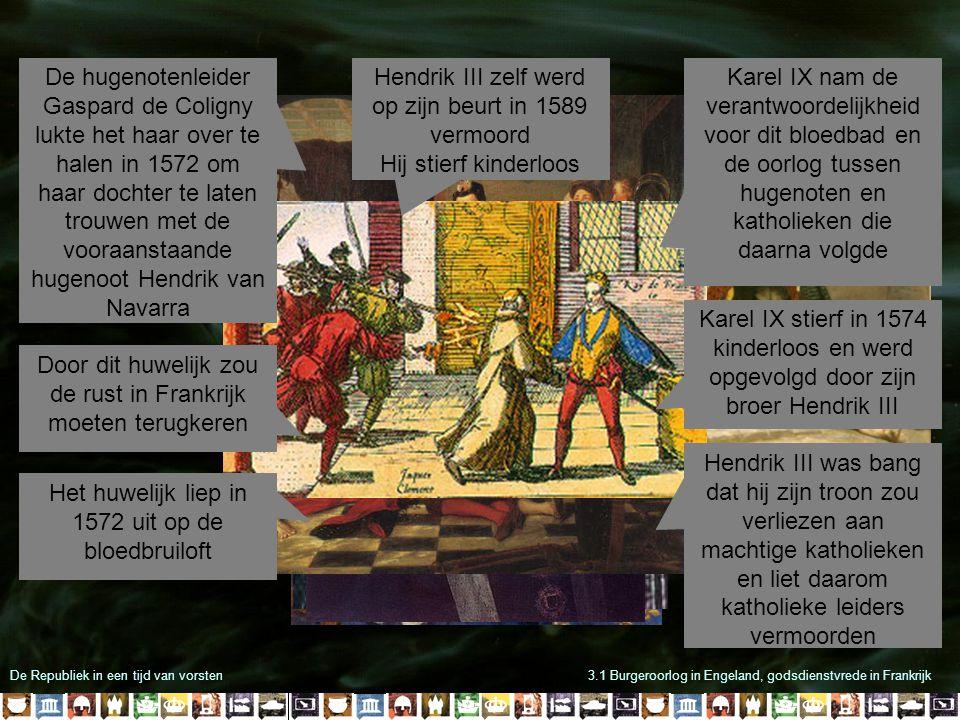 De Republiek in een tijd van vorsten3.1 Burgeroorlog in Engeland, godsdienstvrede in Frankrijk De hugenotenleider Gaspard de Coligny lukte het haar ov