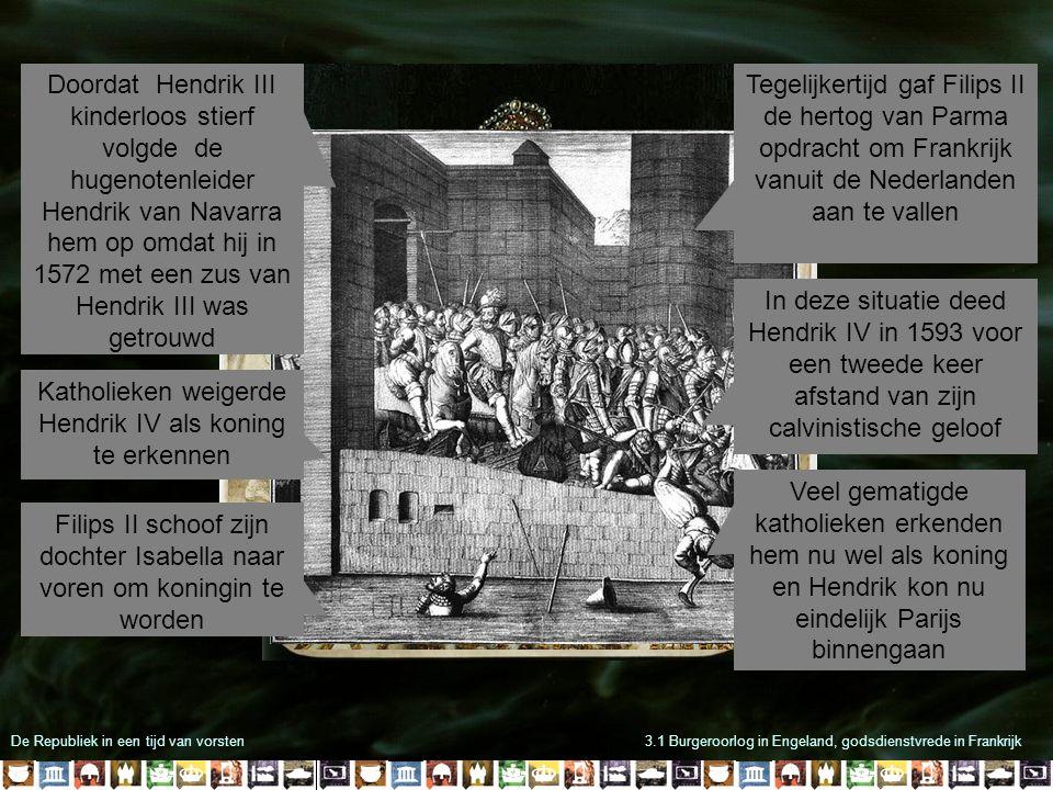 De Republiek in een tijd van vorsten3.1 Burgeroorlog in Engeland, godsdienstvrede in Frankrijk Veel gematigde katholieken erkenden hem nu wel als koni