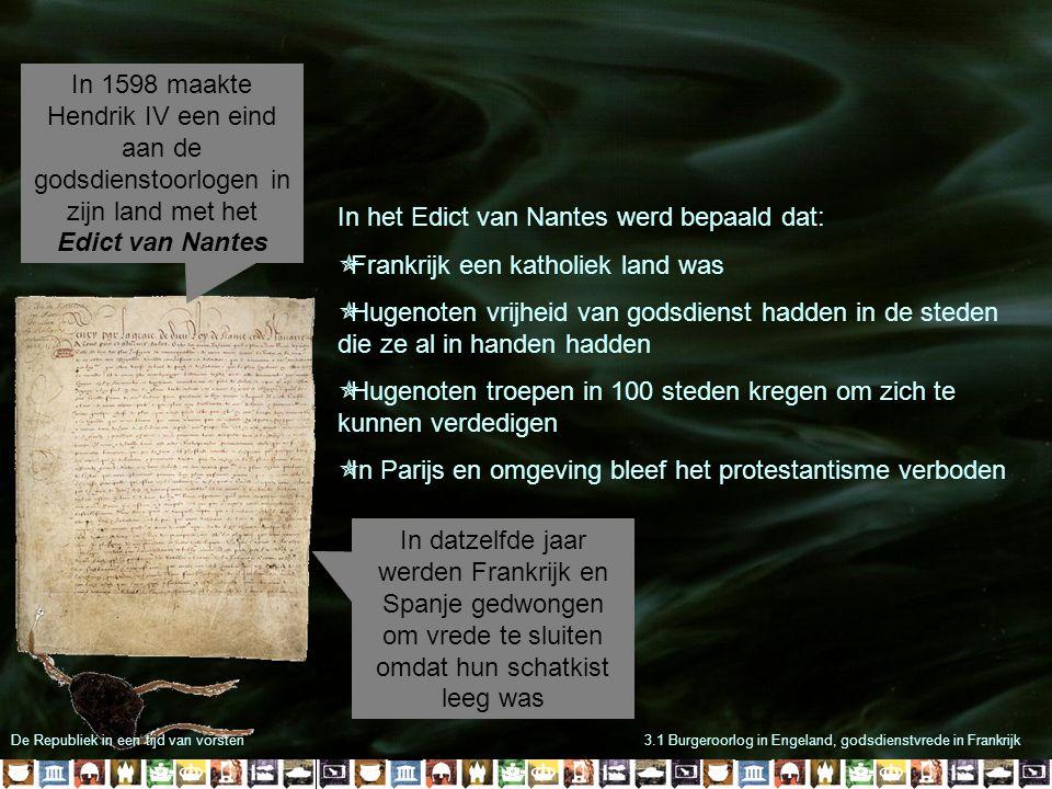 3.1 Burgeroorlog in Engeland, godsdienstvrede in Frankrijk In 1598 maakte Hendrik IV een eind aan de godsdienstoorlogen in zijn land met het Edict van