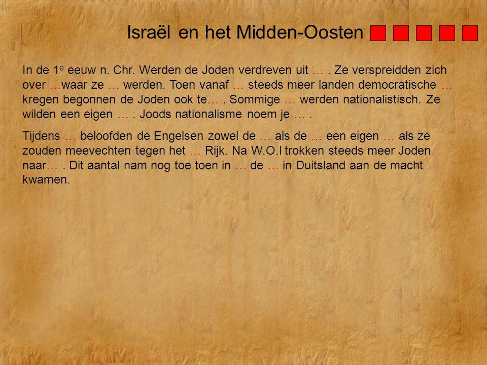 Israël en het Midden-Oosten In de 1 e eeuw n. Chr. Werden de Joden verdreven uit …. Ze verspreidden zich over …waar ze … werden. Toen vanaf … steeds m