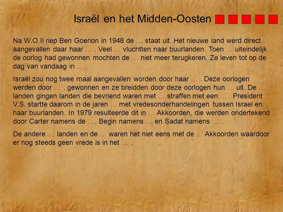 Na W.O.II riep Ben Goerion in 1948 de … staat uit. Het nieuwe land werd direct aangevallen daar haar …. Veel … vluchtten naar buurlanden. Toen … uitei