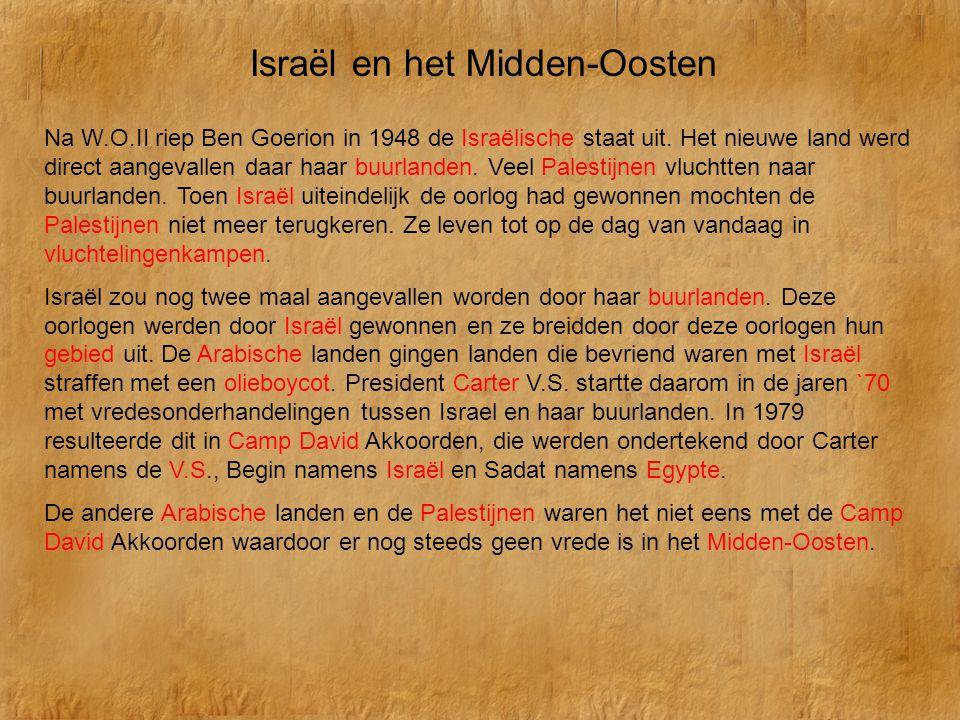 Israël en het Midden-Oosten Na W.O.II riep Ben Goerion in 1948 de Israëlische staat uit. Het nieuwe land werd direct aangevallen daar haar buurlanden.