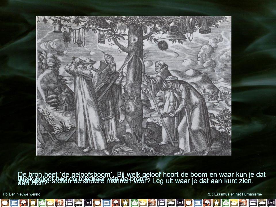 H5 Een nieuwe wereld5.3 Erasmus en het Humanisme Welk geloof had de tekenaar van de bron? Wat of wie stellen de andere mannen voor? Leg uit waar je da