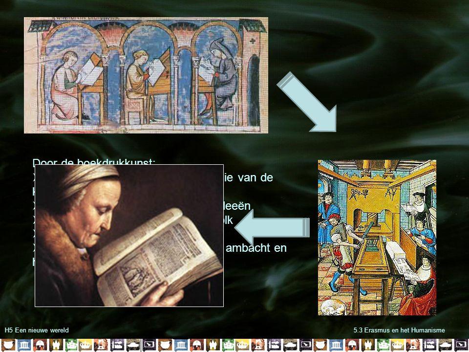 H5 Een nieuwe wereld5.3 Erasmus en het Humanisme Door de boekdrukkunst:  Doorbreking van het kennismonopolie van de kerk  Snelle verspreiding van ke