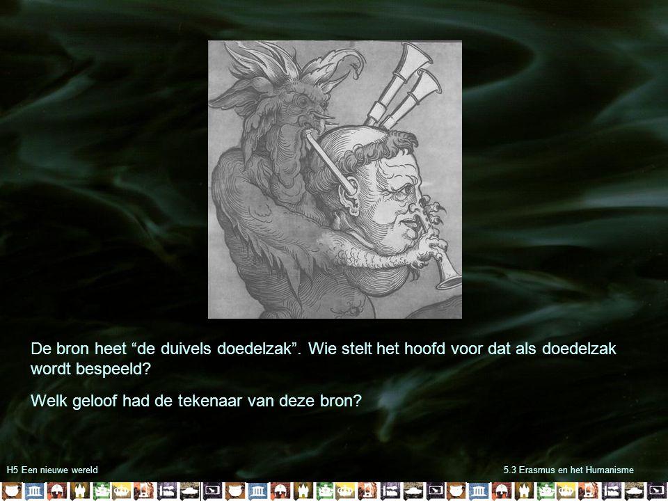 """H5 Een nieuwe wereld5.3 Erasmus en het Humanisme De bron heet """"de duivels doedelzak"""". Wie stelt het hoofd voor dat als doedelzak wordt bespeeld? Welk"""