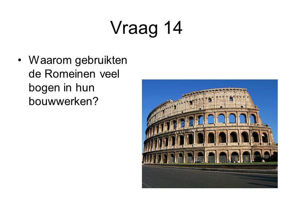 Vraag 14 Waarom gebruikten de Romeinen veel bogen in hun bouwwerken?