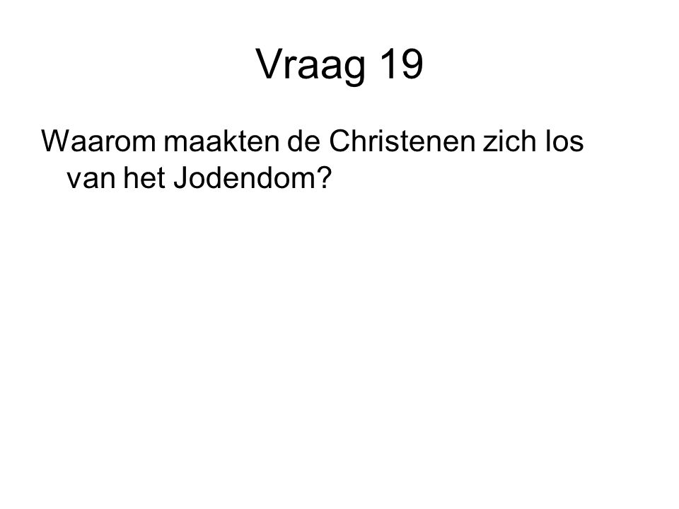 Vraag 19 Waarom maakten de Christenen zich los van het Jodendom?