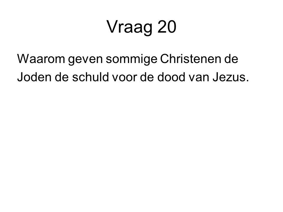 Vraag 20 Waarom geven sommige Christenen de Joden de schuld voor de dood van Jezus.