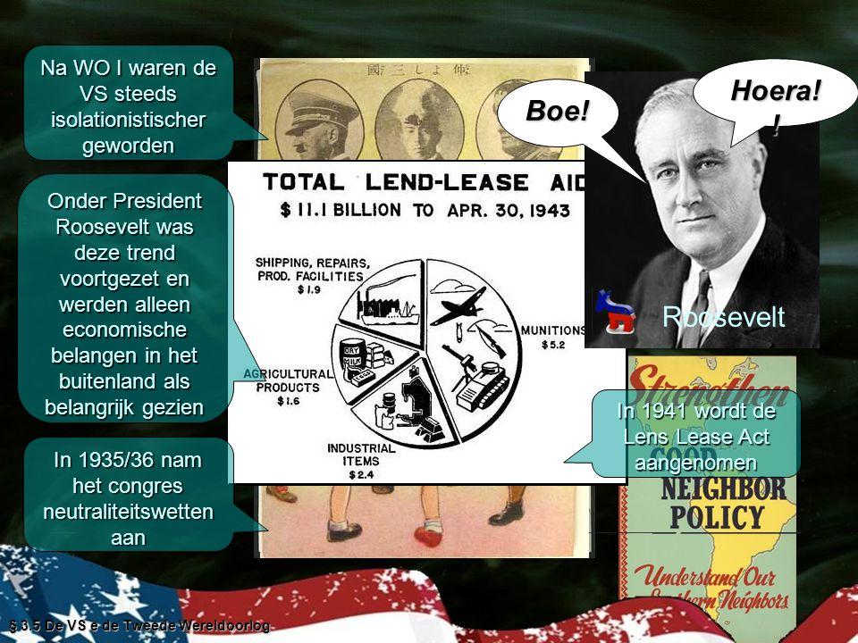 § 3.5 De VS e de Tweede Wereldoorlog In 1941 ging Roosevelt nog een stap verder en tekent het Atlantisch handvest In het Atlantisch handvest spaken Amerika en Engeland af: -Amerika en Groot-Brittannië streven niet naar territoriale uitbreidingen, waarbij territoriale aanpassingen moesten worden goedgekeurd door alle betrokken partijen, -elk volk heeft zelfbeschikkingsrecht, -de belemmeringen van handel moesten worden verlaagd of weggenomen, -economische ondersteuning aan alle staten, na de vernietiging van het nazisme, moest er vrede zijn, vrijheid van bewegen en vrijheid tegen haat en agressie, -vrije toegang tot de wereldzeeën, -er moest een vereniging van naties komen.