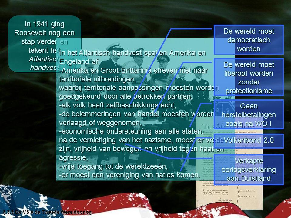§ 3.5 De VS e de Tweede Wereldoorlog Na de aanval op Pearl Harbour door Japan 7-12-1941 worden de VS betrokken bij WO II De Grote Drie spreken af door te vechten totdat het fascisme verslagen is `Tijdens WO II komen de Grote Drie drie maal bij elkaar om te spreken over de toekomst