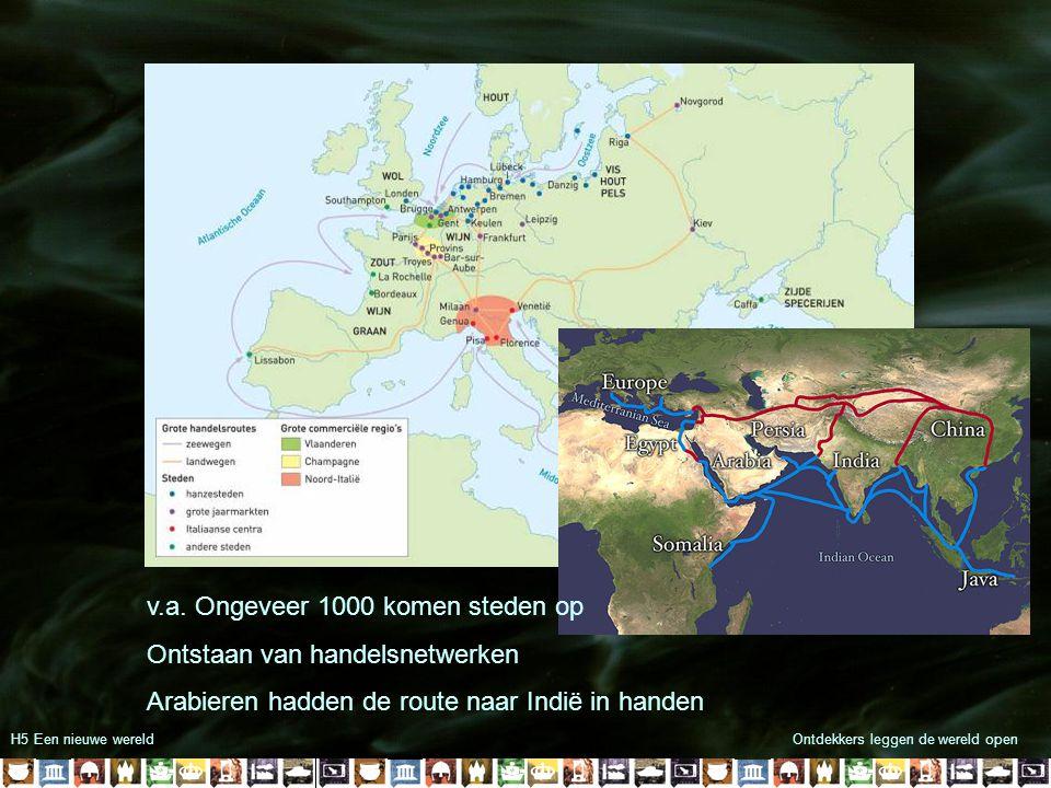 H5 Een nieuwe wereldOntdekkers leggen de wereld open v.a. Ongeveer 1000 komen steden op Ontstaan van handelsnetwerken Arabieren hadden de route naar I