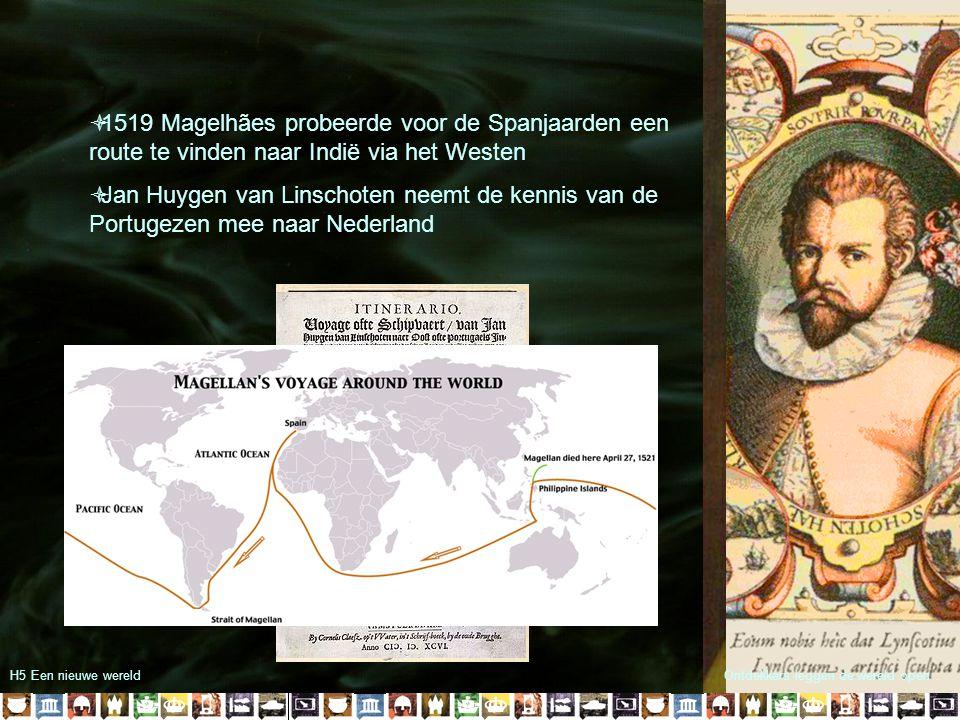 H5 Een nieuwe wereldOntdekkers leggen de wereld open  1519 Magelhães probeerde voor de Spanjaarden een route te vinden naar Indië via het Westen  Ja