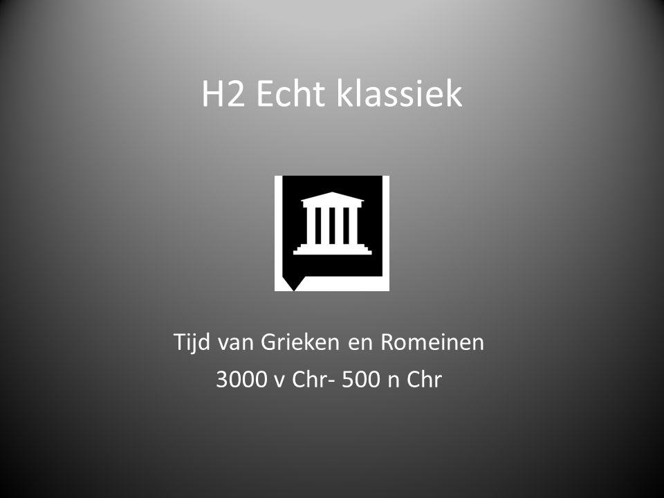 H2 Echt klassiek Tijd van Grieken en Romeinen 3000 v Chr- 500 n Chr
