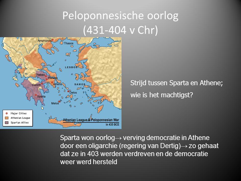 Peloponnesische oorlog (431-404 v Chr) Strijd tussen Sparta en Athene; wie is het machtigst? Sparta won oorlog → verving democratie in Athene door een