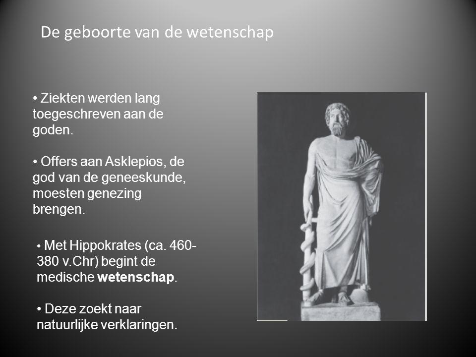 De geboorte van de wetenschap Ziekten werden lang toegeschreven aan de goden. Offers aan Asklepios, de god van de geneeskunde, moesten genezing brenge