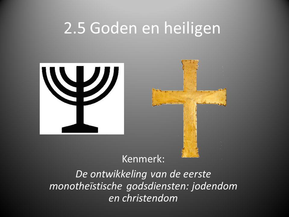 2.5 Goden en heiligen Kenmerk: De ontwikkeling van de eerste monotheïstische godsdiensten: jodendom en christendom