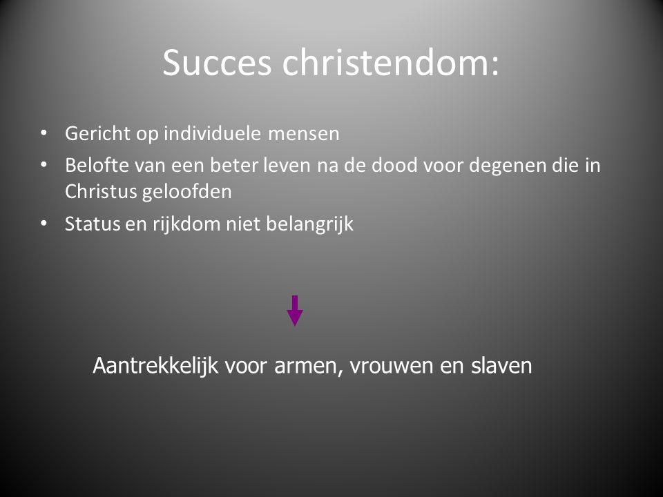 Succes christendom: Gericht op individuele mensen Belofte van een beter leven na de dood voor degenen die in Christus geloofden Status en rijkdom niet