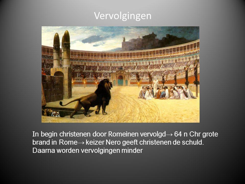 Vervolgingen In begin christenen door Romeinen vervolgd → 64 n Chr grote brand in Rome→ keizer Nero geeft christenen de schuld. Daarna worden vervolgi