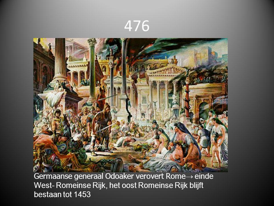476 Germaanse generaal Odoaker verovert Rome → einde West- Romeinse Rijk, het oost Romeinse Rijk blijft bestaan tot 1453
