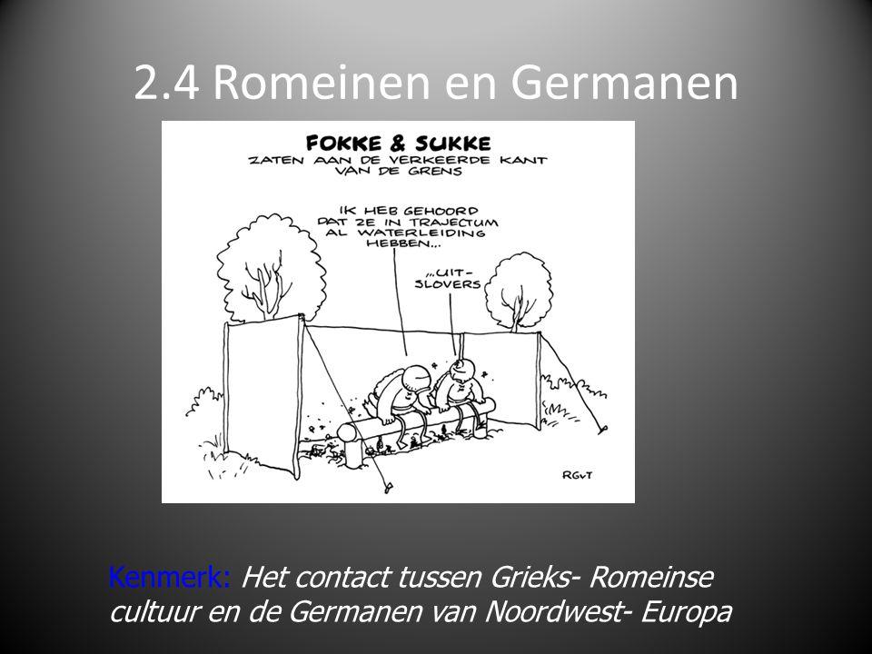 2.4 Romeinen en Germanen Kenmerk: Het contact tussen Grieks- Romeinse cultuur en de Germanen van Noordwest- Europa