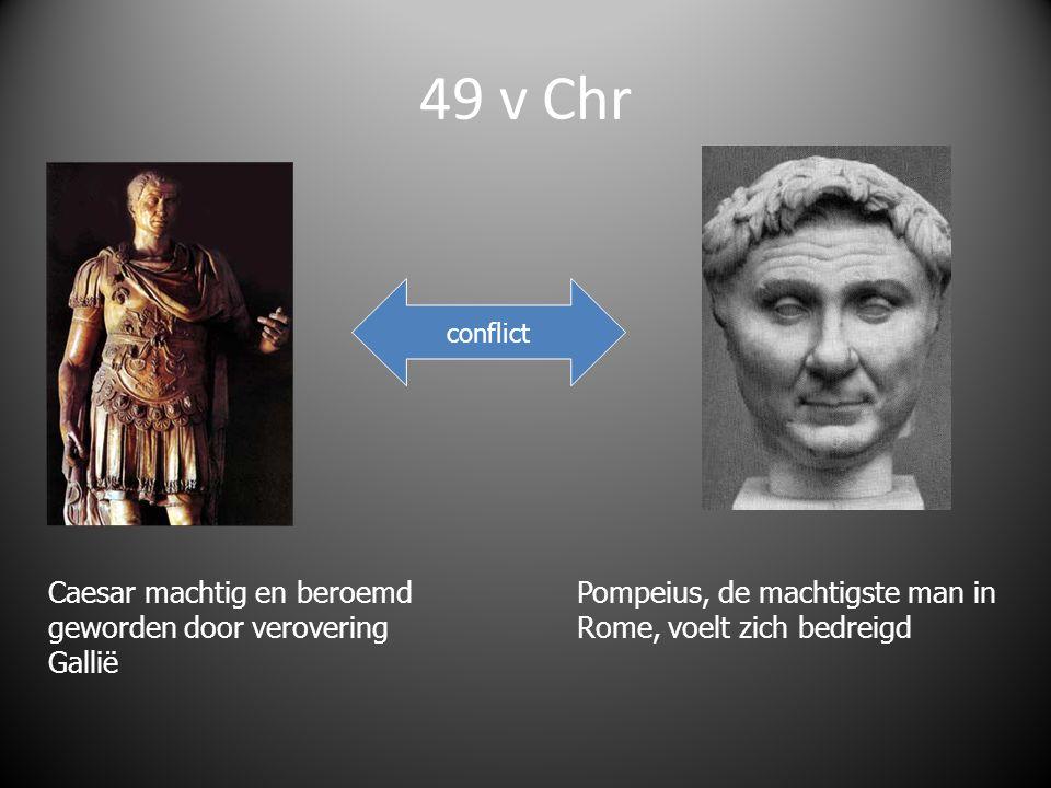 49 v Chr Caesar machtig en beroemd geworden door verovering Gallië conflict Pompeius, de machtigste man in Rome, voelt zich bedreigd