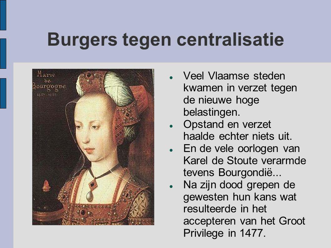 Burgers tegen centralisatie Veel Vlaamse steden kwamen in verzet tegen de nieuwe hoge belastingen. Opstand en verzet haalde echter niets uit. En de ve
