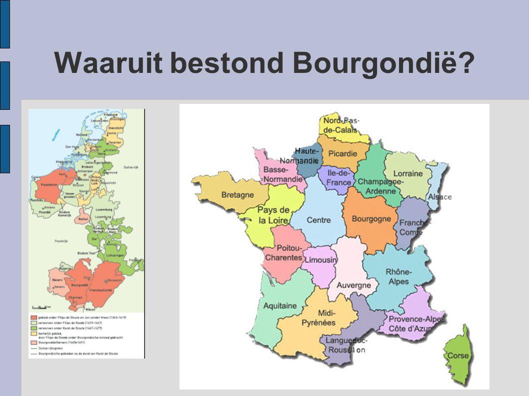 Waaruit bestond Bourgondië? Uit het hertogdom waarvan de Franse koning de hoogste leenheer was en de Franche- Comte. Uit het graafschap dat onder het
