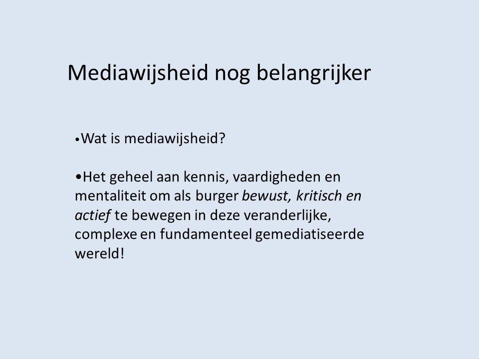 Wat is mediawijsheid? Het geheel aan kennis, vaardigheden en mentaliteit om als burger bewust, kritisch en actief te bewegen in deze veranderlijke, co