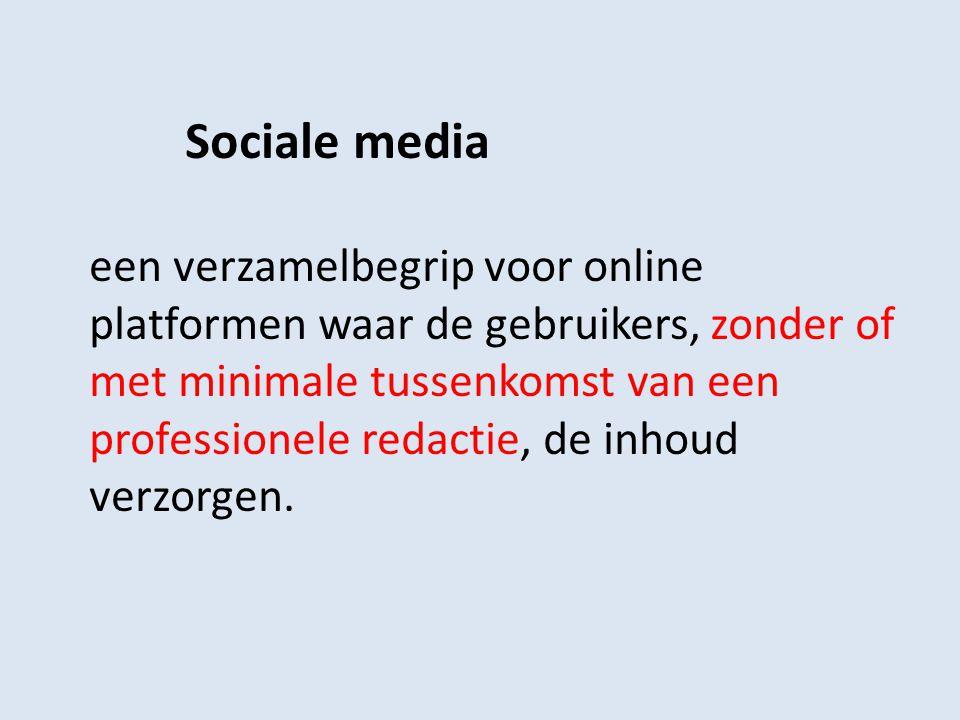 Sociale media een verzamelbegrip voor online platformen waar de gebruikers, zonder of met minimale tussenkomst van een professionele redactie, de inho
