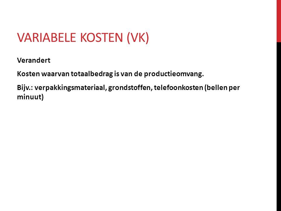 VARIABELE KOSTEN (VK) Verandert Kosten waarvan totaalbedrag is van de productieomvang. Bijv.: verpakkingsmateriaal, grondstoffen, telefoonkosten (bell