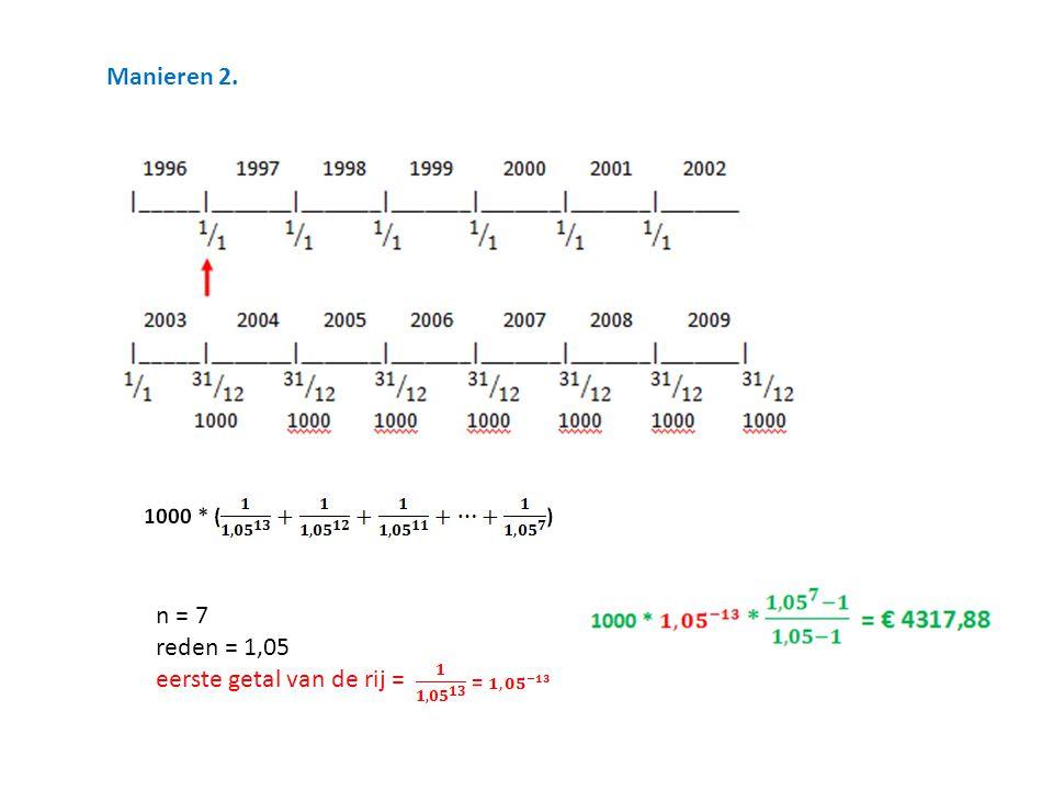 Manieren 2. n = 7 reden = 1,05 eerste getal van de rij =