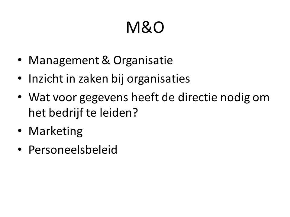 M&O Management & Organisatie Inzicht in zaken bij organisaties Wat voor gegevens heeft de directie nodig om het bedrijf te leiden? Marketing Personeel