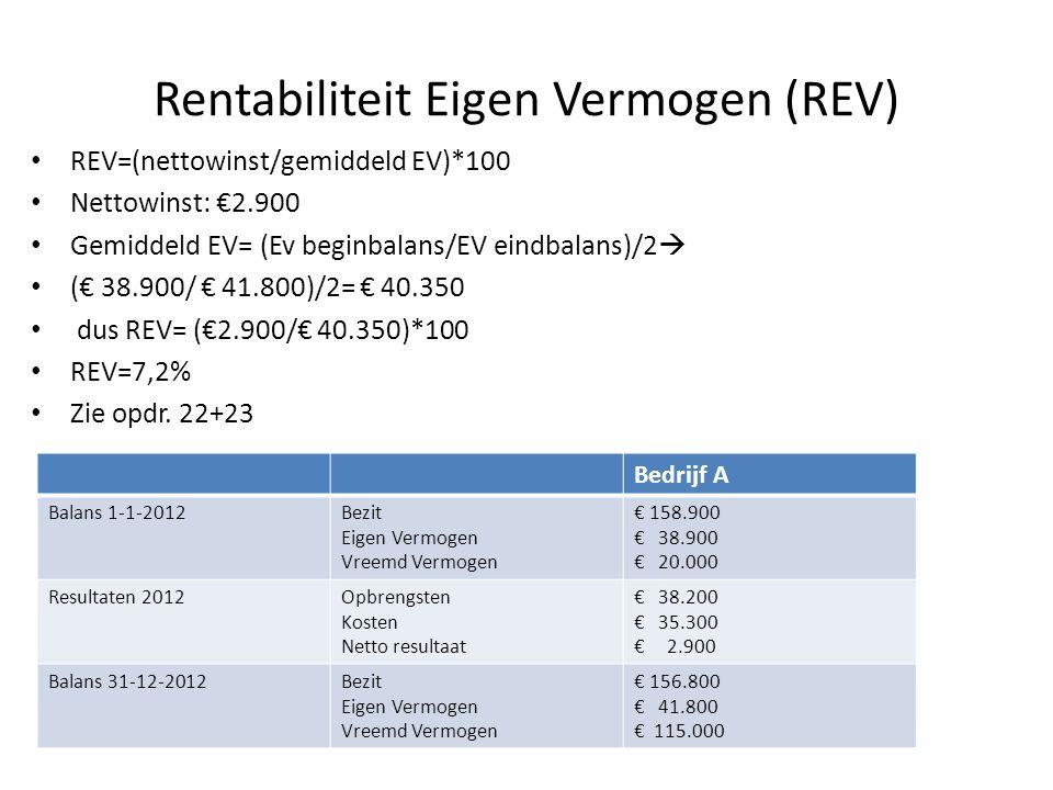 Rentabiliteit Eigen Vermogen (REV) REV=(nettowinst/gemiddeld EV)*100 Nettowinst: €2.900 Gemiddeld EV= (Ev beginbalans/EV eindbalans)/2  (€ 38.900/ €