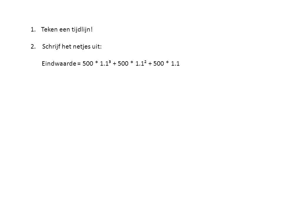 2. Schrijf het netjes uit: Eindwaarde = 500 * 1.1³ + 500 * 1.1² + 500 * 1.1