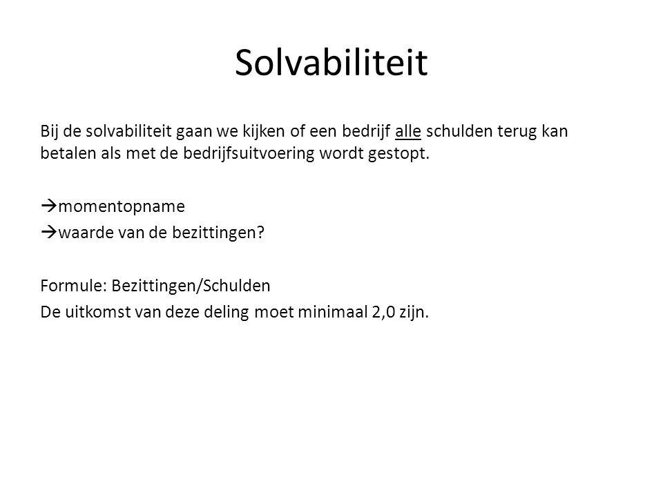 Solvabiliteit Bij de solvabiliteit gaan we kijken of een bedrijf alle schulden terug kan betalen als met de bedrijfsuitvoering wordt gestopt.  moment