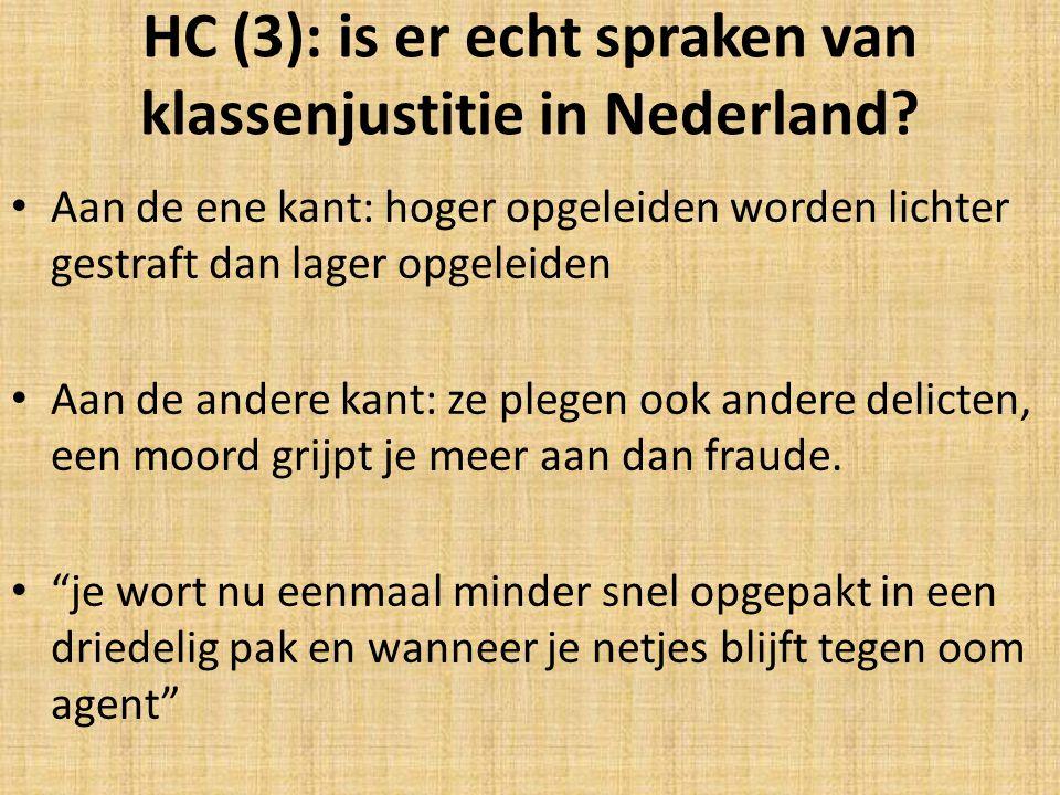 HC (3): is er echt spraken van klassenjustitie in Nederland? Aan de ene kant: hoger opgeleiden worden lichter gestraft dan lager opgeleiden Aan de and