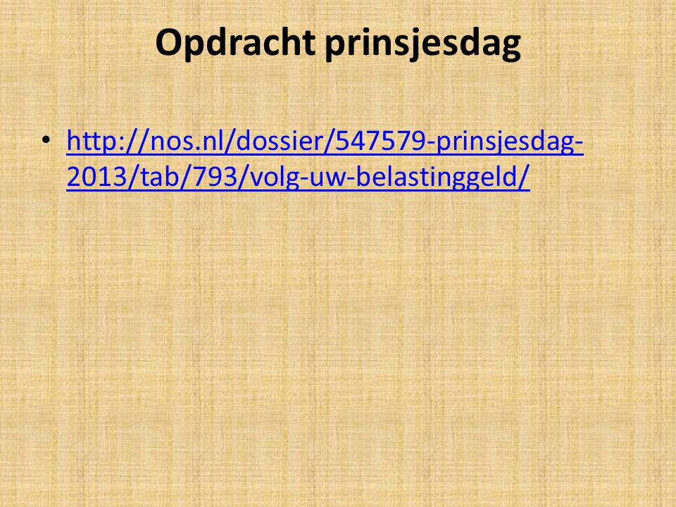 Opdracht prinsjesdag http://nos.nl/dossier/547579-prinsjesdag- 2013/tab/793/volg-uw-belastinggeld/ http://nos.nl/dossier/547579-prinsjesdag- 2013/tab/