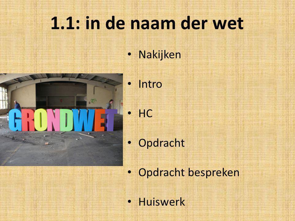 1.1: in de naam der wet Nakijken Intro HC Opdracht Opdracht bespreken Huiswerk