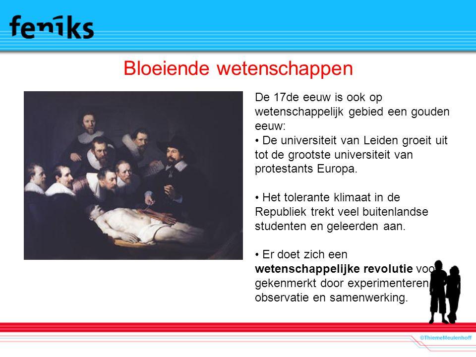 Bloeiende wetenschappen De 17de eeuw is ook op wetenschappelijk gebied een gouden eeuw: De universiteit van Leiden groeit uit tot de grootste universi