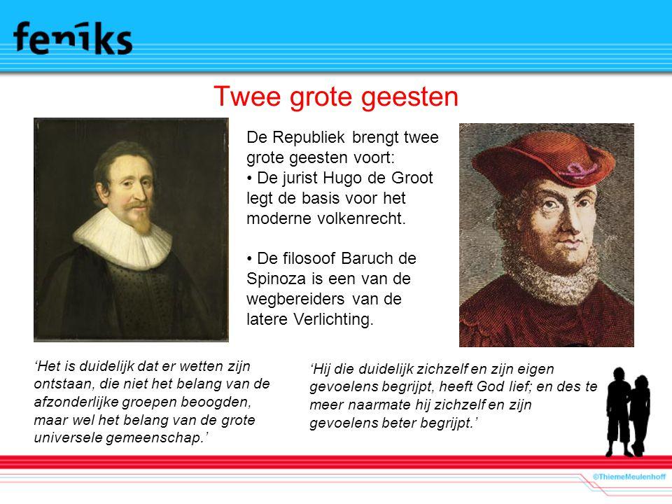 Twee grote geesten De Republiek brengt twee grote geesten voort: De jurist Hugo de Groot legt de basis voor het moderne volkenrecht. De filosoof Baruc