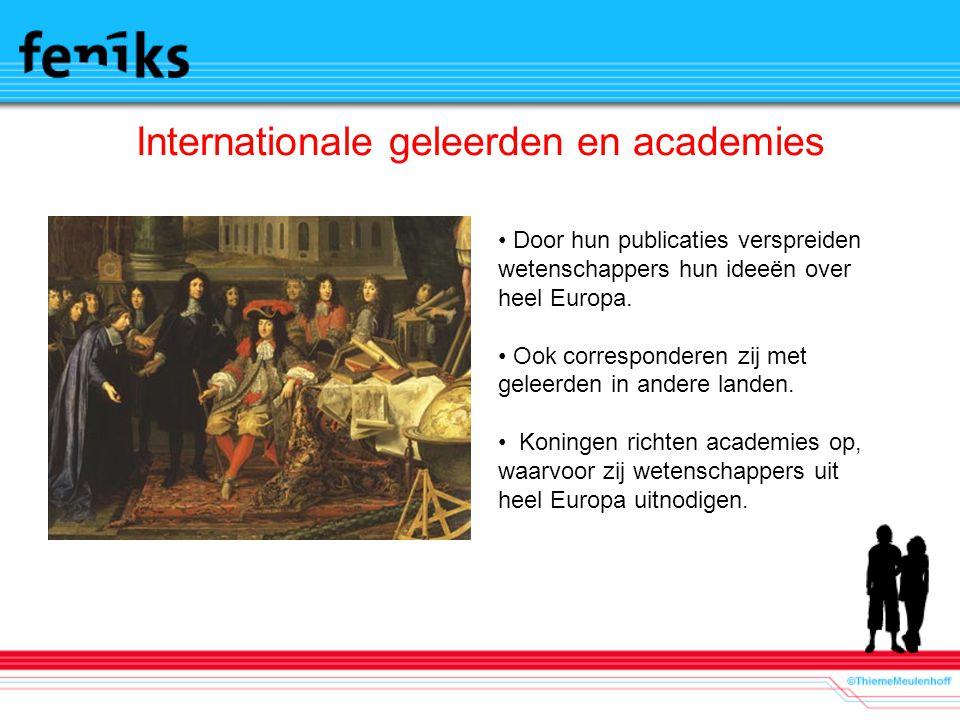 Internationale geleerden en academies Door hun publicaties verspreiden wetenschappers hun ideeën over heel Europa. Ook corresponderen zij met geleerde