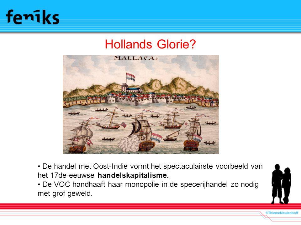 Hollands Glorie? De handel met Oost-Indië vormt het spectaculairste voorbeeld van het 17de-eeuwse handelskapitalisme. De VOC handhaaft haar monopolie