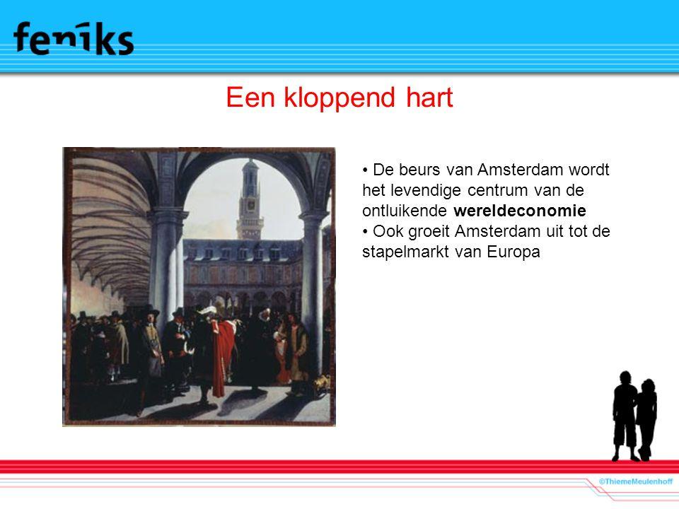 Een kloppend hart De beurs van Amsterdam wordt het levendige centrum van de ontluikende wereldeconomie Ook groeit Amsterdam uit tot de stapelmarkt van